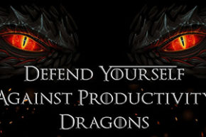 Defend Yourself Against Productivity Dragons