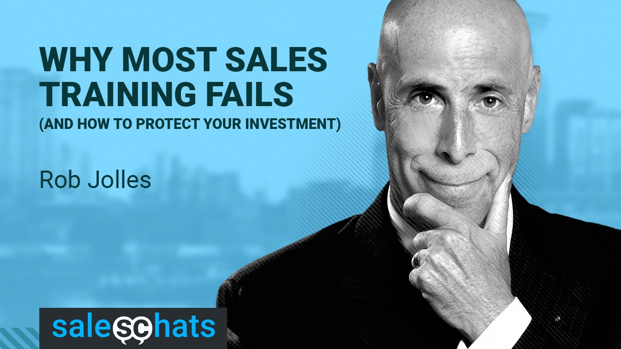 Saleschats Why Most Sales Training Fails with Rob Jolles