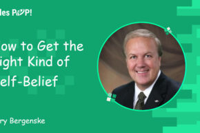How to Get the Right Kind of Self-Belief