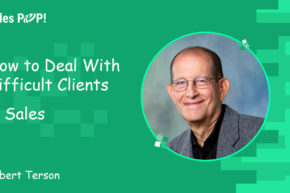 How to Deal With Difficult Clients in Sales