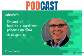 🎧 Impact of Lead-to-Closed/Won Process on CRM Data Quality