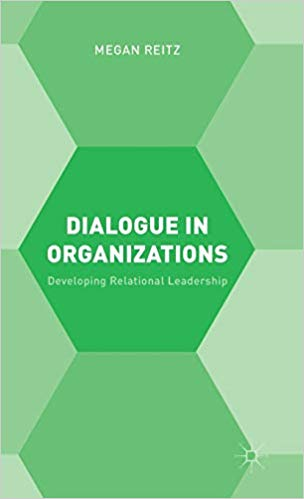 Dialogue in Organizations: Developing Relational Leadership Cover