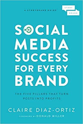 Social Media Success for Every Brand: The Five StoryBrand Pillars That Turn Posts Into Profits Cover