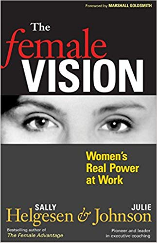 The Female Vision: Women's Real Power at Work Cover