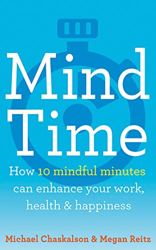 Mind Time: How ten mindful minutes can enhance your work, health and happiness Cover