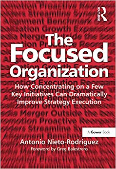 The Focused Organization: How Concentrating on a Few Key Initiatives Can Dramatically Improve Strategy Execution Cover