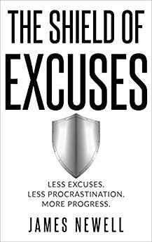 No more Excuses: The Shield of Excuses: Less excuses. Less procrastination. More progress Cover