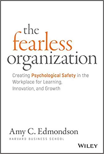 The Fearless Organization: Creating Psychological Safety in the Workplace for Learning, Innovation, and Growth Cover
