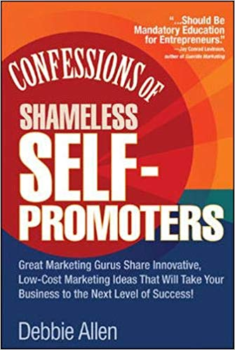Confessions of Shameless Self-Promoters: Great Marketing Gurus Share Their Innovative Cover