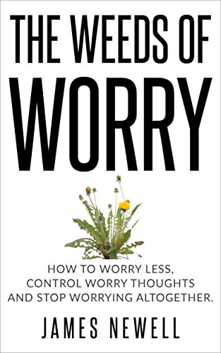 Worry Cure: The Weeds of Worry: How to worry less… Cover