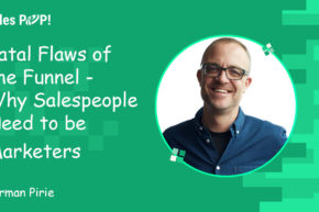 The Fatal Flaws of the Funnel and Why Salespeople need to be Marketers