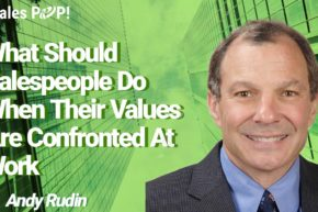 What Should Salespeople Do When Their Values are Confronted at Work