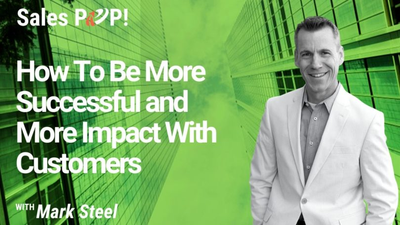 How To Be More Successful and More Impact With Customers