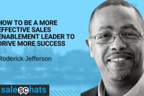#SalesChats: How To Be a More Effective Sales Enablement Leader To Drive More Success