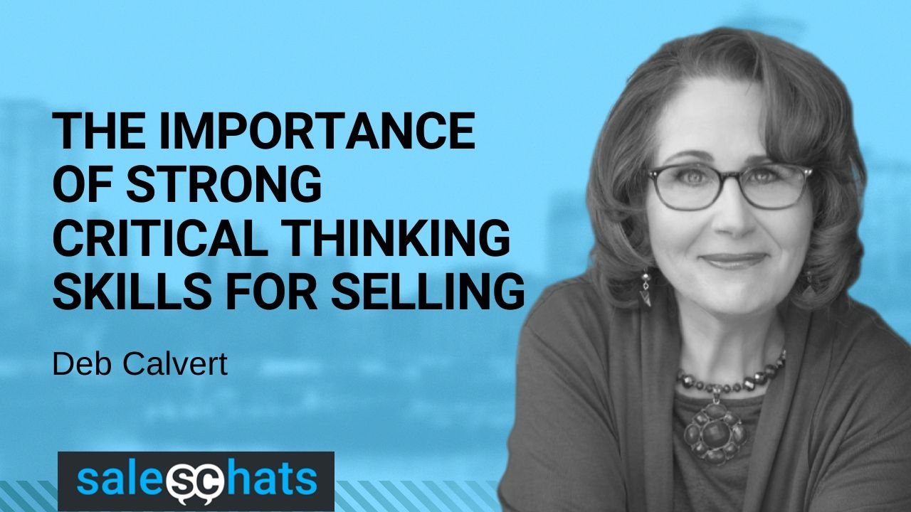 SalesChats# The Importance of Strong Critical Thinking Skills For Selling