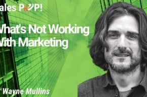 What's Not Working With Marketing