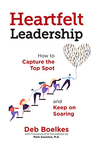 Heartfelt Leadership: How to Capture the Top Spot and Keep on Soaring Cover