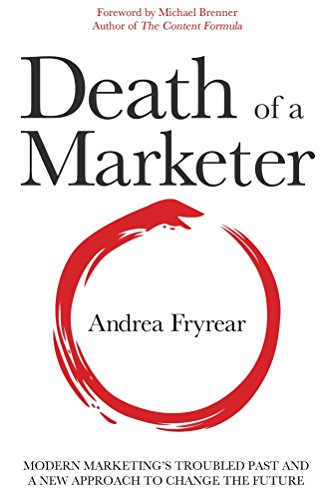 Death of a Marketer: Modern Marketing's Troubled Past and a New Approach to Change the Future Cover