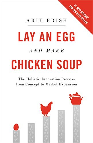 Lay an Egg and Make Chicken Soup: The Holistic Innovation Process from Concept to Market Expansion Cover