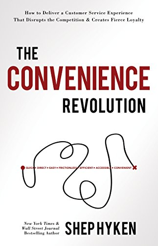 The Convenience Revolution: How to Deliver a Customer Service Experience that Disrupts the Competition and Creates Fierce Loyalt Cover