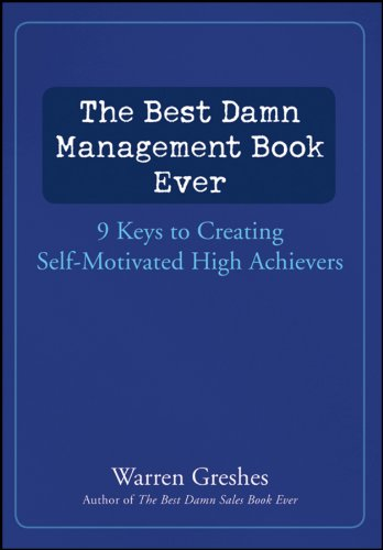 The Best Damn Management Book Ever: 9 Keys to Creating Self-Motivated High Achievers Cover
