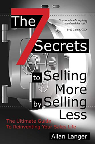 The 7 Secrets to Selling More by Selling Less: ….The Ultimate Guide to Reinventing Your Sales Life Cover