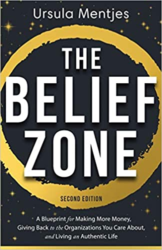 The Belief Zone: A Blueprint to Make More Money, Give Back to the Organizations You Care About, and Live an Authentic Life Second Edition Cover