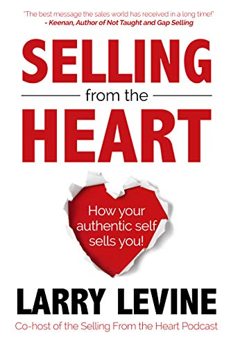 Selling From The Heart: How Your Authentic Self Sells You! Cover