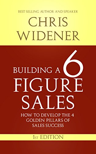 Building a 6 Figure Sales Career: How to Develop the 4 Golden Pillars of Sales Success Cover