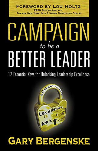 Campaign To Be A Better Leader: 12 Essential Keys For Unlocking Leadership Excellence Cover