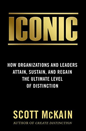 ICONIC: How Organizations and Leaders Attain, Sustain, and Regain the Ultimate Level of Distinction Cover