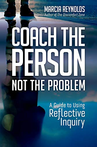 Coach the Person, Not the Problem: A Guide to Using Reflective Inquiry Cover