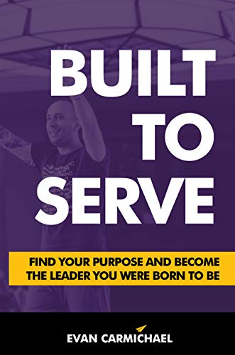 Built to Serve: Find Your Purpose and Become the Leader You Were Born to Be Cover
