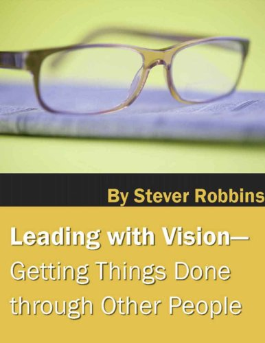 Leading With Vision: Getting Things Done through Other People Cover