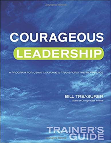 Courageous Leadership Trainer's Guide: A Program for Using Courage Transform the Workplace Cover