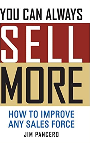 You Can Always Sell More: How to Improve Any Sales Force Cover