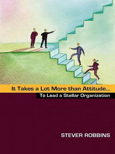 It Takes a Lot More than Attitude…to Lead a Stellar Organization Cover