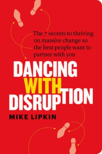Dancing with Disruption: The 7 secrets to thriving on massive change so the best people want to partner with you Cover