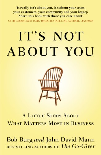 It's Not About You: A Little Story About What Matters Most In Business Cover