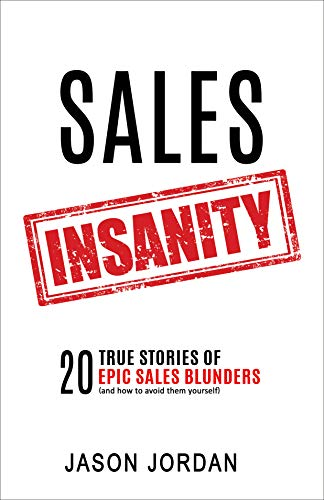 Sales Insanity: 20 True Stories of Epic Sales Blunders Cover