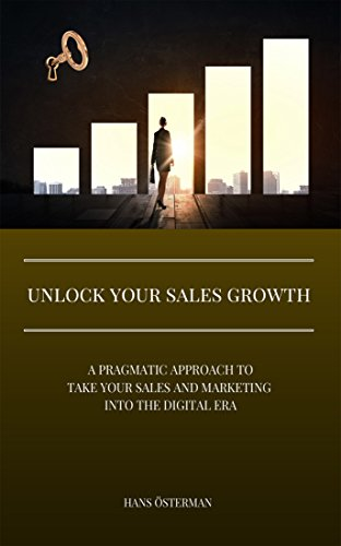 Unlock Your Sales Growth: A pragmatic approach to take your Sales and Marketing into the digital era Cover