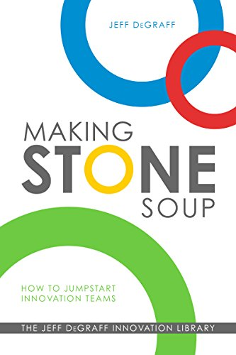 Making Stone Soup: How to Jumpstart Innovation Teams Cover