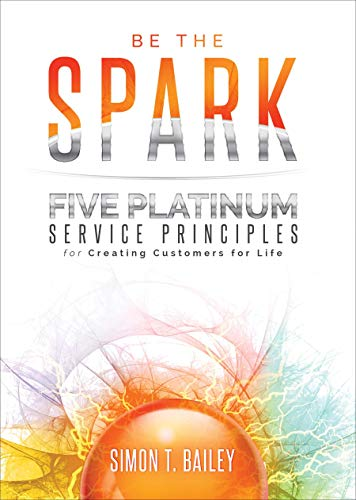 Be the Spark: Five Platinum Service Principles for Creating Customers for Life Cover