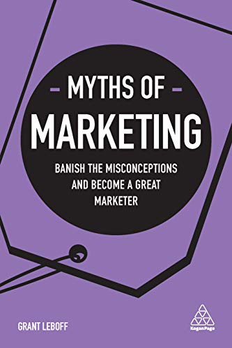 Myths of Marketing: Banish the Misconceptions and Become a Great Marketer (Business Myths) Cover