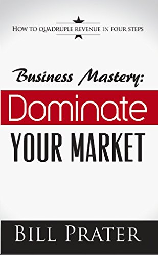 Business Mastery: Dominate Your Market: How to Quadruple Revenue in Four Steps (Business Mastery Series Book 1) Cover