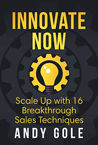 Innovate Now: Scale Up with 16 Breakthrough Sales Techniques Cover