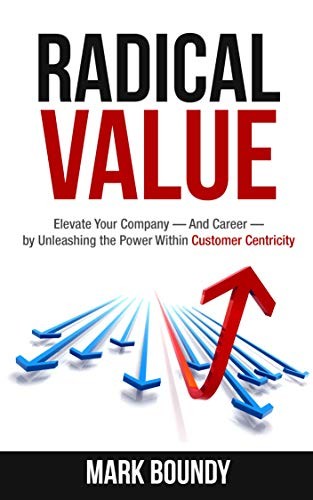 Radical Value: How to Take Your Company to the Next Level Through Radical Customer Centricity Cover