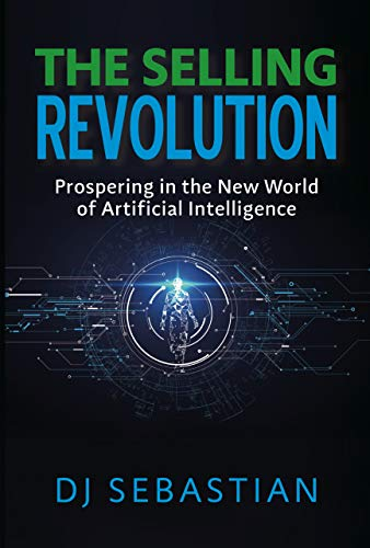 The Selling Revolution: Prospering in the New World of Artificial Intelligence Cover