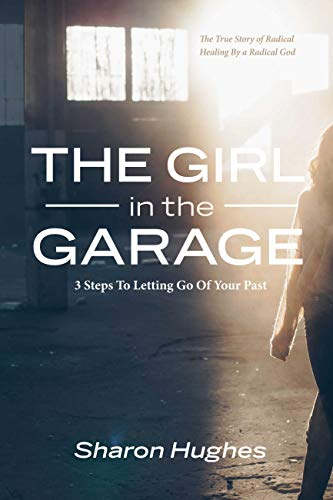 The Girl in the Garage: 3 Steps To Letting Go Of Your Past Cover