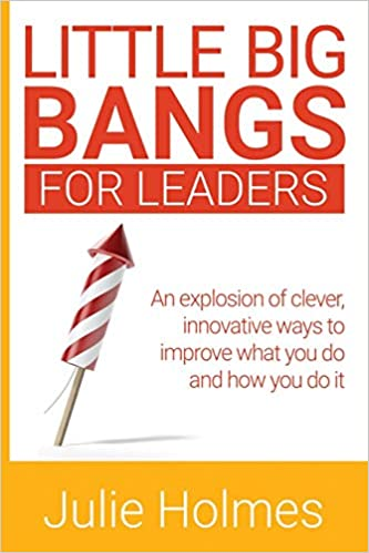Little Big Bangs for Leaders: An Explosion of Clever, Innovative Ways to Improve What You Do and How You Do It Cover